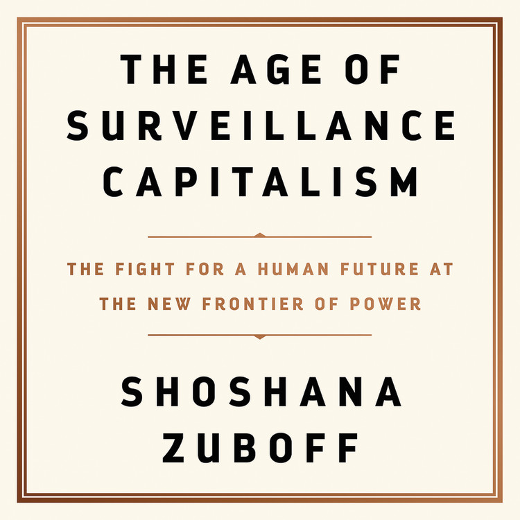 The Fight for a Human Future at the New Frontier of Power - Shoshana Zuboff
